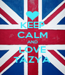 KEEP CALM AND LOVE TAZYA - Personalised Poster A4 size