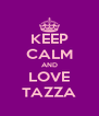 KEEP CALM AND LOVE TAZZA - Personalised Poster A4 size