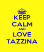 KEEP CALM AND LOVE TAZZINA - Personalised Poster A4 size