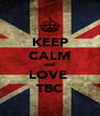 KEEP CALM and LOVE  TBC - Personalised Poster A4 size