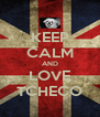 KEEP CALM AND LOVE TCHECO - Personalised Poster A4 size