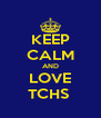 KEEP CALM AND LOVE TCHS  - Personalised Poster A4 size