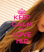 KEEP CALM AND LOVE T&D - Personalised Poster A4 size