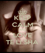 KEEP CALM AND LOVE TE LI SHA - Personalised Poster A4 size