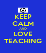KEEP CALM AND LOVE TEACHING - Personalised Poster A4 size