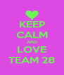 KEEP CALM AND LOVE TEAM 28 - Personalised Poster A4 size