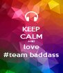 KEEP CALM AND love #team baddass - Personalised Poster A4 size