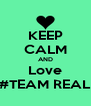 KEEP CALM AND Love #TEAM REAL - Personalised Poster A4 size
