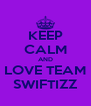 KEEP CALM AND LOVE TEAM SWIFTIZZ - Personalised Poster A4 size