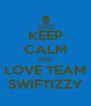 KEEP CALM AND LOVE TEAM SWIFTIZZY - Personalised Poster A4 size