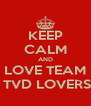 KEEP CALM AND LOVE TEAM  TVD LOVERS - Personalised Poster A4 size