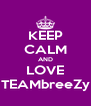 KEEP CALM AND LOVE TEAMbreeZy - Personalised Poster A4 size