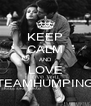 KEEP CALM AND LOVE TEAMHUMPING - Personalised Poster A4 size