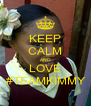 KEEP CALM AND LOVE #TEAMKIMMY - Personalised Poster A4 size