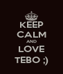 KEEP CALM AND LOVE TEBO ;) - Personalised Poster A4 size