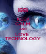 KEEP CALM AND LOVE  TECHNOLOGY - Personalised Poster A4 size
