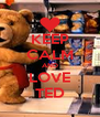 KEEP CALM AND LOVE TED - Personalised Poster A4 size
