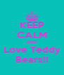 KEEP CALM AND Love Teddy Bears!! - Personalised Poster A4 size