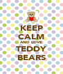 KEEP CALM AND LOVE TEDDY BEARS - Personalised Poster A4 size