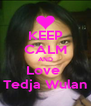 KEEP CALM AND Love  Tedja Wulan - Personalised Poster A4 size