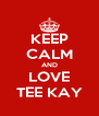 KEEP CALM AND LOVE TEE KAY - Personalised Poster A4 size