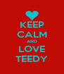 KEEP CALM AND LOVE TEEDY - Personalised Poster A4 size