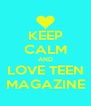 KEEP CALM AND LOVE TEEN MAGAZINE - Personalised Poster A4 size