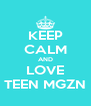 KEEP CALM AND LOVE TEEN MGZN - Personalised Poster A4 size