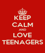 KEEP CALM AND LOVE TEENAGERS - Personalised Poster A4 size