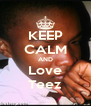 KEEP CALM AND Love Teez - Personalised Poster A4 size