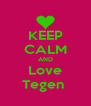 KEEP CALM AND Love Tegen  - Personalised Poster A4 size