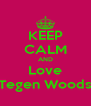 KEEP CALM AND Love Tegen Woods - Personalised Poster A4 size