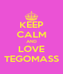 KEEP CALM AND LOVE TEGOMASS - Personalised Poster A4 size