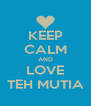KEEP CALM AND LOVE TEH MUTIA - Personalised Poster A4 size