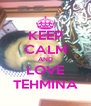 KEEP CALM AND LOVE TEHMINA - Personalised Poster A4 size