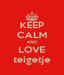 KEEP CALM AND LOVE teigetje - Personalised Poster A4 size