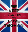 KEEP CALM AND LOVE TEIGHAN - Personalised Poster A4 size