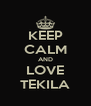 KEEP CALM AND LOVE TEKILA - Personalised Poster A4 size