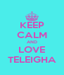 KEEP CALM AND LOVE TELEIGHA - Personalised Poster A4 size