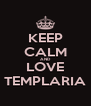KEEP CALM AND LOVE TEMPLARIA - Personalised Poster A4 size