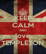KEEP CALM AND love TEMPLETON - Personalised Poster A4 size
