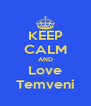 KEEP CALM AND Love Temveni - Personalised Poster A4 size