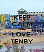 KEEP CALM AND LOVE  TENBY - Personalised Poster A4 size