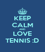 KEEP CALM AND LOVE TENNIS :D - Personalised Poster A4 size