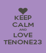 KEEP CALM AND LOVE TENONE23 - Personalised Poster A4 size