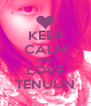 KEEP CALM AND LOVE TENUUN - Personalised Poster A4 size