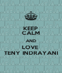 KEEP CALM AND LOVE  TENY INDRAYANI - Personalised Poster A4 size