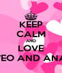 KEEP CALM AND LOVE TEO AND ANA - Personalised Poster A4 size
