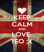 KEEP CALM AND LOVE  TEO :X - Personalised Poster A4 size