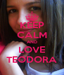 KEEP CALM AND LOVE TEODORA - Personalised Poster A4 size